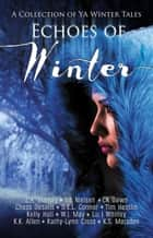 Echoes of Winter ebook by L.A. Starkey, DB Nielsen, CK Dawn,...