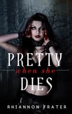 Pretty When She Dies - Pretty When She Dies, #1 ebook by Rhiannon Frater