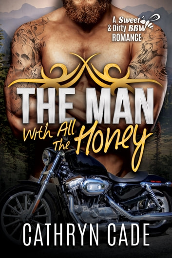 THE MAN WITH ALL THE HONEY ebook by Cathryn Cade