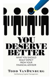 You Deserve Better: What You Should Really Expect From Your Financial Advisor ebook by Todd VanDenburg