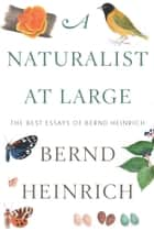 A Naturalist at Large - The Best Essays of Bernd Heinrich ebook by Bernd Heinrich