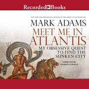 Meet Me in Atlantis - My Obsessive Quest to Find the Sunken City audiobook by Mark Adams