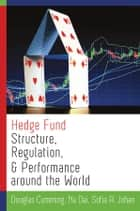 Hedge Fund Structure, Regulation, and Performance around the World ebook by Douglas Cumming, Na Dai, Sofia A. Johan