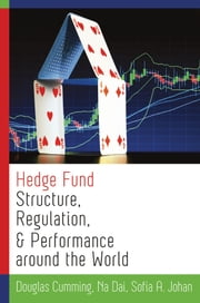 Hedge Fund Structure, Regulation, and Performance around the World ebook by Douglas Cumming,Na Dai,Sofia A. Johan