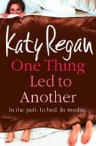 One Thing Led to Another ebook by Katy Regan