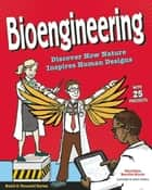Bioengineering - Discover How Nature Inspires Human Designs with 25 Projects ebook by Christine Burillo-Kirch, Alexis Cornell