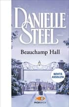 Beauchamp Hall (versione italiana) eBook by Danielle Steel