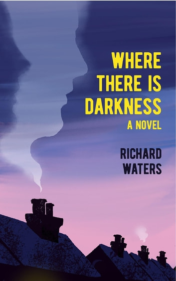 Where There Is Darkness ebook by Richard Waters