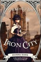 The Key to the Iron City ebook by Donna Hawk