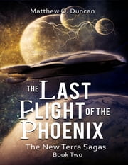 The Last Flight of the Phoenix: The New Terra Sagas: Book Two ebook by Matthew  O Duncan