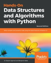 Hands-On Data Structures and Algorithms with Python - Write complex and powerful code using the latest features of Python 3.7, 2nd Edition ebook by Dr. Basant Agarwal, Benjamin Baka