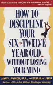 How to Discipline Your 6-12 ebook by Barbara C. Unell,Jerry Wyckoff