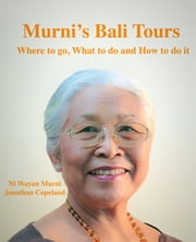 Murni's Bali Tours, Where to go, What to do and How to do It ebook by Murni
