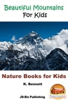 Beautiful Mountains For Kids ebook by K. Bennett