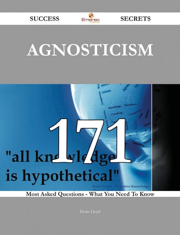 Agnosticism 171 Success Secrets - 171 Most Asked Questions On Agnosticism - What You Need To Know ebook by Doris Lloyd