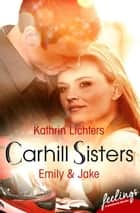 Carhill Sisters - Emily & Jake - Roman ebook by Kathrin Lichters