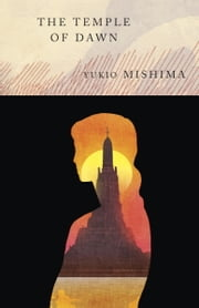The Temple of Dawn - The Sea of Fertility, 3 ebook by Yukio Mishima