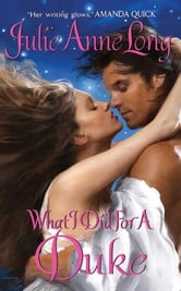 What I Did For a Duke: Pennyroyal Green Series - Pennyroyal Green Series ebook by Julie Anne Long