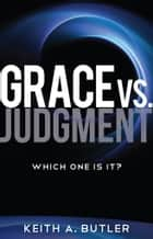 Grace vs. Judgment - Which One Is It? ebook by Butler, Keith
