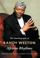 African Rhythms - The Autobiography of Randy Weston ebook by Randy Weston, Willard Jenkins, Ronald Radano,...