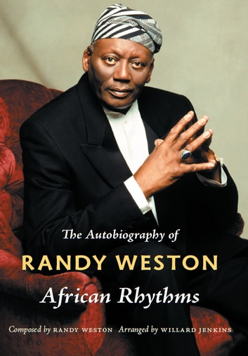 African Rhythms - The Autobiography of Randy Weston ebook by Randy Weston,Willard Jenkins,Ronald Radano,Josh Kun
