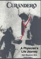 Curandero: A Physician's Life Journey ebook by Don Blossom MD