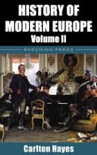 History of Modern Europe - Volume II ebook by Carlton Hayes