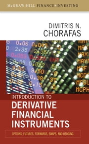 Introduction to Derivative Financial Instruments: Bonds, Swaps, Options, and Hedging: Bonds, Swaps, Options, and Hedging ebook by Chorafas, Dimitris