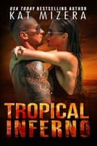 Tropical Inferno ebook by Kat Mizera