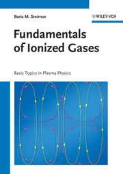 Fundamentals of Ionized Gases - Basic Topics in Plasma Physics ebook by Boris M. Smirnov
