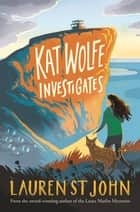 Kat Wolfe Investigates ebook by Lauren St John