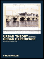 Urban Theory and the Urban Experience - Encountering the City ebook by Simon Parker