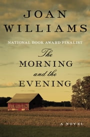 The Morning and the Evening - A Novel ebook by Joan Williams
