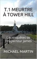 Meurtre à Tower Hill - Les enquêtes de l'Inspecteur James, #1 ebook by Michael Martin