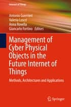 Management of Cyber Physical Objects in the Future Internet of Things - Methods, Architectures and Applications ebook by Antonio Guerrieri, Valeria Loscri, Anna Rovella,...