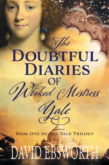 The Doubtful Diaries of Wicked Mistress Yale ebook by David Ebsworth