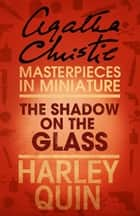 The Shadow on the Glass: An Agatha Christie Short Story ebook by Agatha Christie