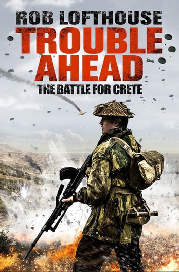 Trouble Ahead - The Battle for Crete ekitaplar by Rob Lofthouse