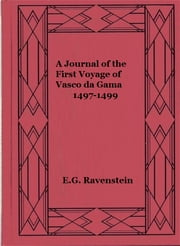 A Journal of the First Voyage of Vasco da Gama 1497-1499 ebook by E.G. Ravenstein