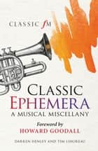 Classic Ephemera ebook by Darren Henley,Tim Lihoreau,Howard Goodall