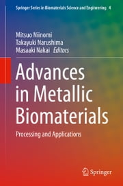 Advances in Metallic Biomaterials - Processing and Applications ebook by Mitsuo Niinomi,Takayuki Narushima,Masaaki Nakai