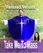 Take Me To Mass ebook by Relaxed Venues