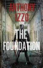 The Foundation ebook by Anthony Izzo