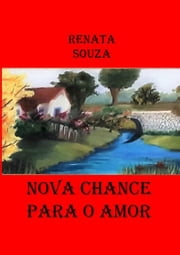 Nova Chance Para O Amor ebook by Renata Souza