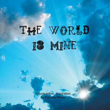 The World Is Mine - Accumulation. Inspiration. ebook by Pamela Pfister