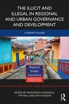 The Illicit and Illegal in Regional and Urban Governance and Development - Corrupt Places ebook by Francesco Chiodelli, Tim Hall, Ray Hudson