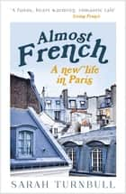 Almost French - A New Life in Paris ebook by Sarah Turnbull