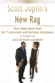 Scott Joplin's New Rag Pure Sheet Music Duet for F Instrument and Baritone Saxophone, Arranged by Lars Christian Lundholm ebook by Pure Sheet Music