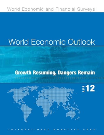 World Economic Outlook, April 2012: Growth Resuming, Dangers Remain ebook by International Monetary Fund. Research Dept.