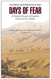 Days of Fear - A Firsthand Account of Captivity Under the New Taliban ebook by Daniele Mastrogiacomo